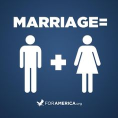 MARRIAGE = One Man + One Woman